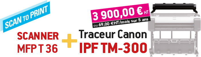 Scanner MFP T 36 + Traceur Canon IPF TM-300